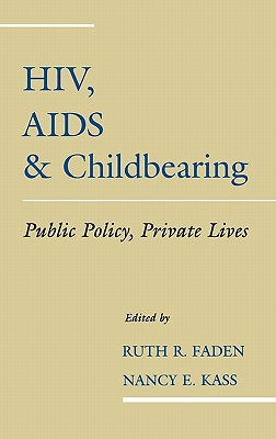 HIV, AIDS, And Childbearing By Faden, Ruth R. (EDT)/ Kass, Nancy E. (EDT)