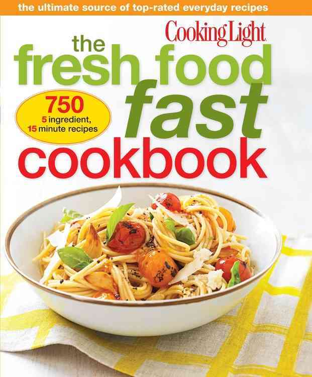 Cooking Light Fresh Food Fast Cookbook By Cooking Light Magazine (COR)